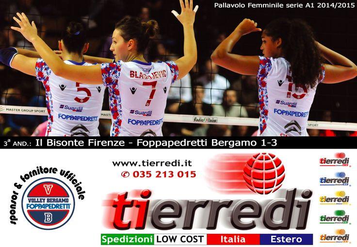 Pallavolo Femminile serie A1 2014/2015 3a and.: Il Bisonte Firenze - Foppapedretti Bergamo 1-3  Tierredi & lo sport • ✆ 035 213 015 • www.tierredi.it