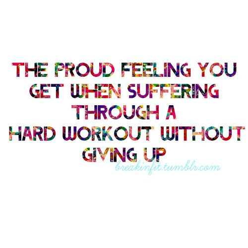 The proud feeling you get when suffering through a hard workout without giving up.