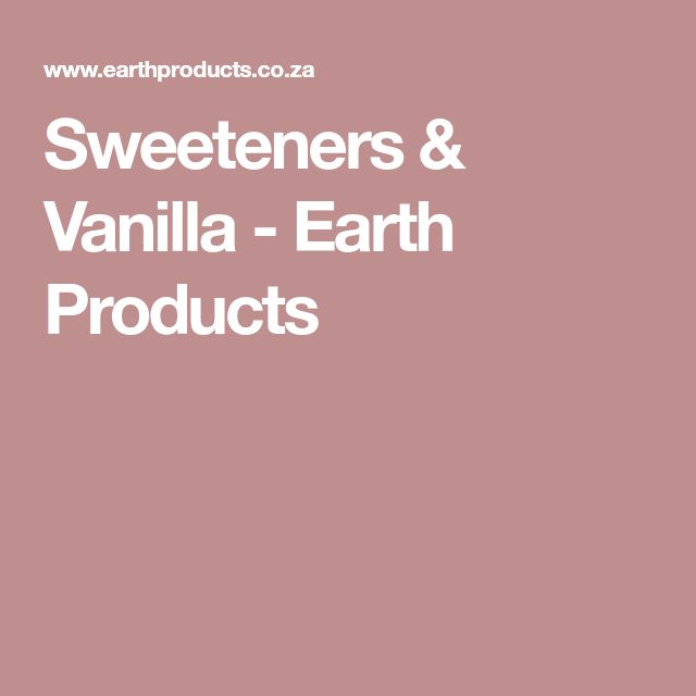 Sweeteners & Vanilla - Earth Products
