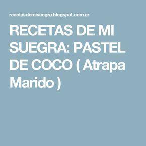 RECETAS DE MI SUEGRA: PASTEL DE COCO ( Atrapa Marido )