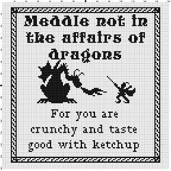Meddle Not in the Affairs of Dragons   Cross Stitch Pattern
