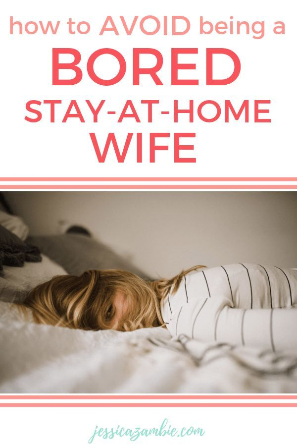 How To Avoid Being A Bored Stay At Home Wife Stay At Home