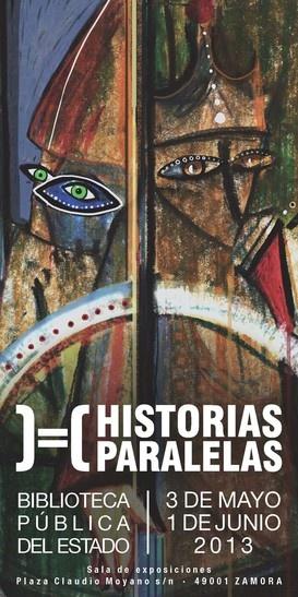 El viernes, 3 de mayo de 2013, a las 18:30 horas tendrá lugar la inauguración de la exposición: HISTORIAS PARALELAS, en la sala de exposiciones de la Biblioteca pública del estado de Zamora.