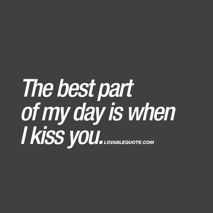 """The best part of my day is when I kiss you."" Click here for all our romantic kissing quotes for him and her!"