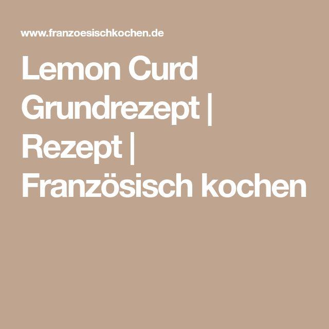 Lemon Curd Grundrezept | Rezept | Französisch kochen