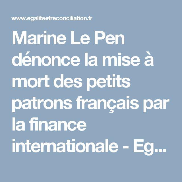 Marine Le Pen dénonce la mise à mort des petits patrons français par la finance internationale - Egalite et Réconciliation