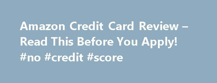 Amazon Credit Card Review – Read This Before You Apply! #no #credit #score http://remmont.com/amazon-credit-card-review-read-this-before-you-apply-no-credit-score/  #credit card reviews # Amazon Credit Card Review Verdict: The Amazon Rewards Visa card is good anywhere Visa is accepted and is a decent option for those who want a rewards card and shop often on Amazon.com. Important Update A better alternative (in our opinion) to the Amazon Rewards Visa is the new Discover it card . Amazon…