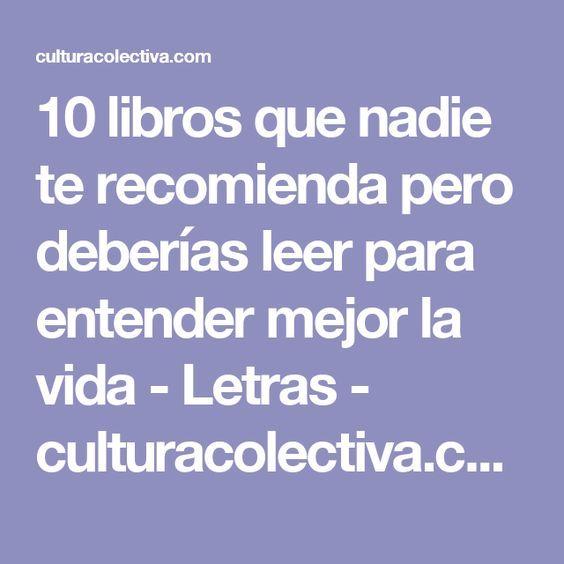 10 libros que nadie te recomienda pero deberías leer para entender mejor la vida - Letras - culturacolectiva.com