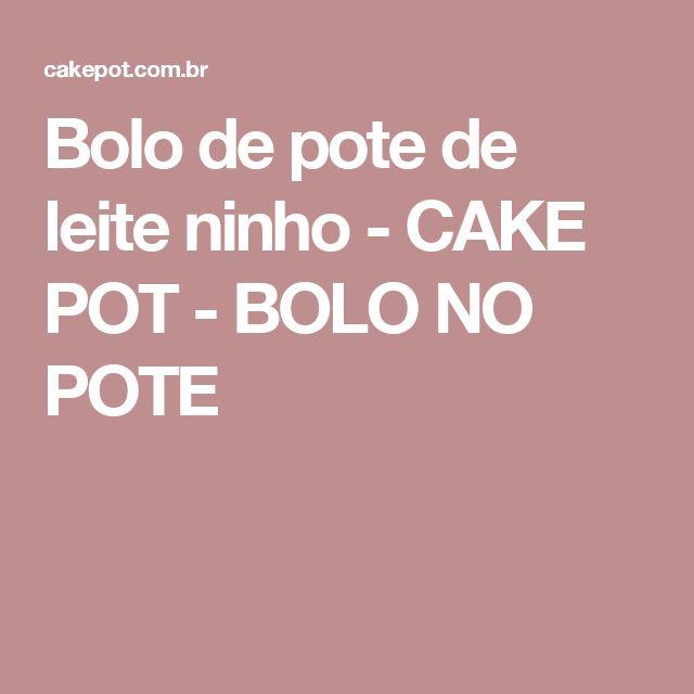 Bolo de pote de leite ninho - CAKE POT - BOLO NO POTE