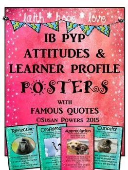 Making the IB PYP meaningful and authentic. These classroom posters include language from the International Baccalaureates description of the Learner Profile and IB Attitudes. Each profile trait comes with endearing and funny pictures of animals, to help visualise the meaning behind the words and their kid friendly explanations.