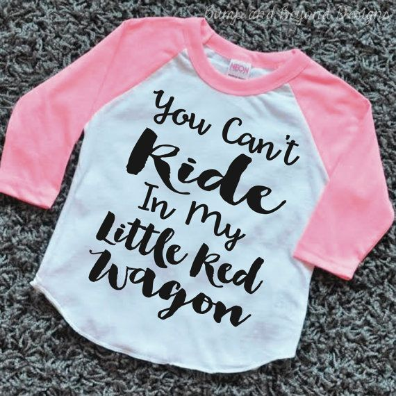 You Can't Ride in My Little Red Wagon Toddler Raglan Shirt Raglan Girl Clothes  by BumpAndBeyondDesigns