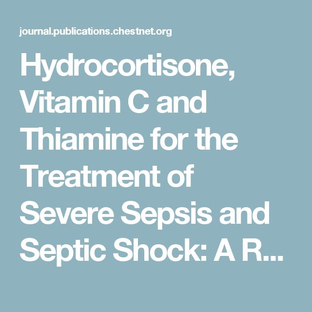 Hydrocortisone, Vitamin C and Thiamine for the Treatment of Severe Sepsis and Septic Shock: A Retrospective Before-After Study | CHEST Journal | CHEST Publications