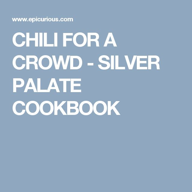 CHILI FOR A CROWD - SILVER PALATE COOKBOOK