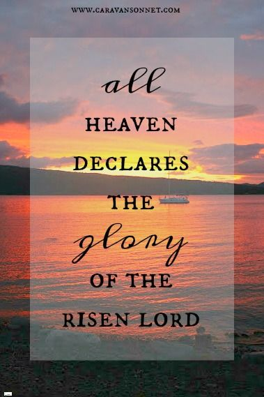 All Heaven Declares the Glory of the Risen Lord #faith #allheavendeclares #caravansonnet