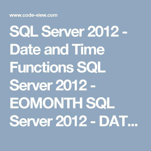 SQL Server 2012 - Date and Time Functions   SQL Server 2012 - EOMONTH  SQL Server 2012 - DATEFROMPARTS  SQL Server 2012 - DATETIME2FR...
