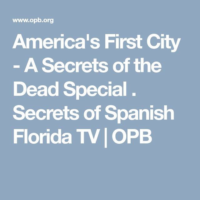 America's First City - A Secrets of the Dead Special . Secrets of Spanish Florida                  TV            OPB