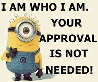I am who i am. Your approval is not needed!