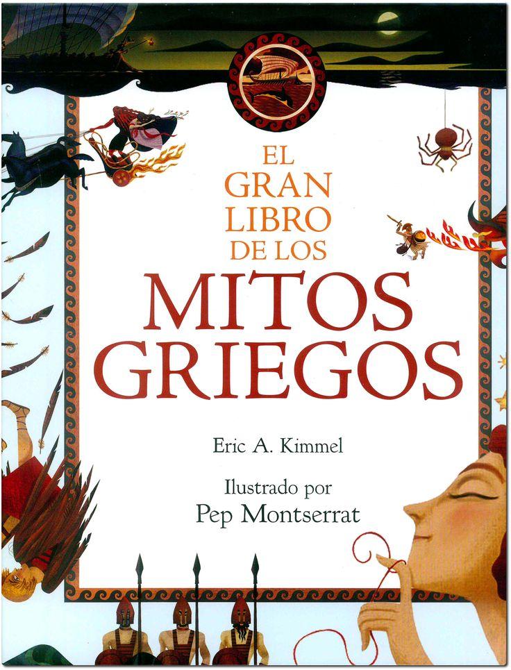 El gran libro de los mitos griegos / Eric A. Kimmel ; ilustrado por Pep Montserrat ; [traducción, Cristina González]. Espasa, 2016