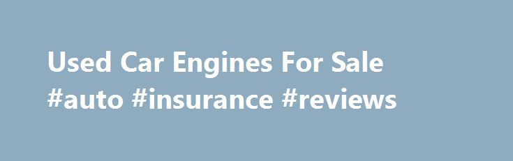 Used Car Engines For Sale #auto #insurance #reviews http://usa.remmont.com/used-car-engines-for-sale-auto-insurance-reviews/  #used auto engines # Used Car Engines For Sale Car Motors for Sale in Stock Motor Universe offers quality used motors for sale for all makes and models of vehicles. We're not a third party drop shipper of used engines. What you find are OEM makes that are sold for prices less than competitors online. We sell cheaper than eBay, cheaper than Craigslist and cheaper than…