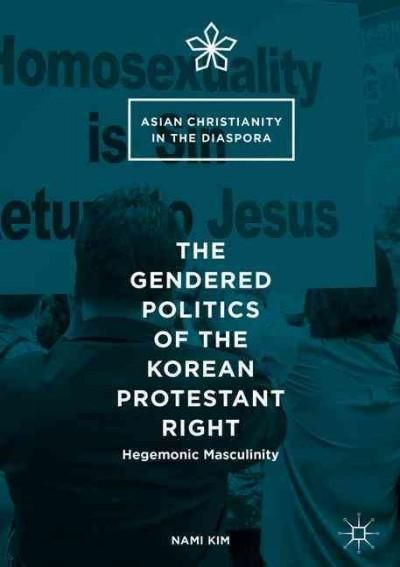 The Gendered Politics of the Korean Protestant Right: Hegemonic Masculinity