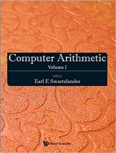 SWARTZLANDER, Earl E. Computer Arithmetic, Volume I [en línea]. Singapore:  World Scientific, 2015. Accesos ilimitados. Disponible en: Libros Electrónicos, Knovel. ISBN 978-981-4651-56-1