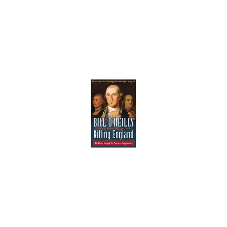 Killing England : The Brutal Struggle for American Independence (Large Print) (Hardcover) (Bill O'Reilly