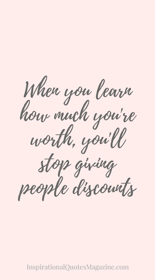 When you learn how much you're worth, you'll stop giving people discounts Inspirational Quote about Life