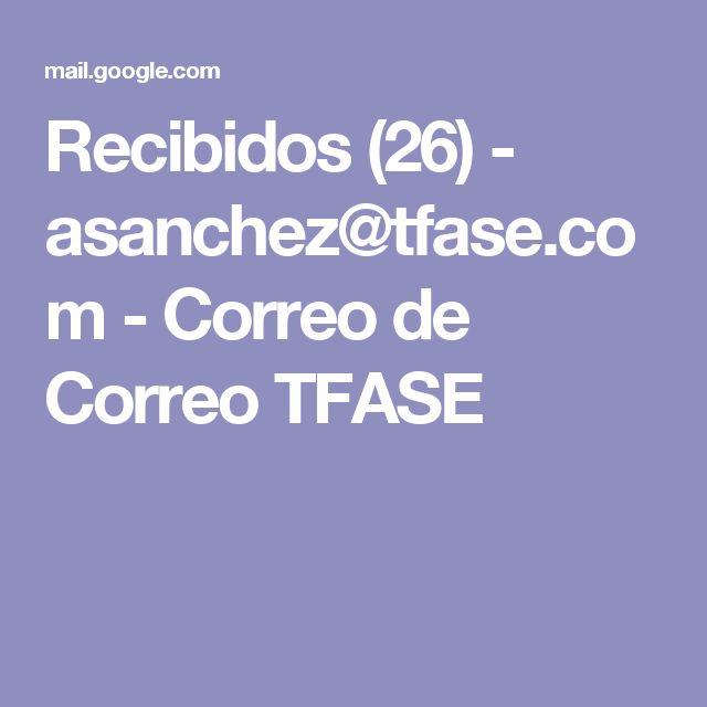 Recibidos (26) - asanchez@tfase.com - Correo de Correo TFASE