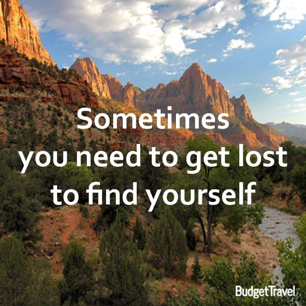 """""""Sometimes you need to get lost to find yourself"""" #BudgetTravel #travel #quote www.budgettravel.com"""