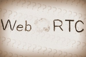 Everything you ever wanted to know about WebRTC