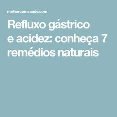 Refluxo gástrico eacidez: conheça7 remédios naturais