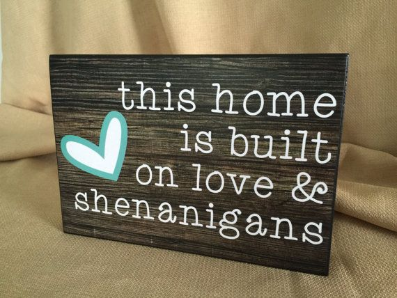 This Home is Built on Love & Shenanigans by Signforthetimes
