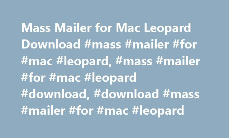 Mass Mailer for Mac Leopard Download #mass #mailer #for #mac #leopard, #mass #mailer #for #mac #leopard #download, #download #mass #mailer #for #mac #leopard http://sweden.nef2.com/mass-mailer-for-mac-leopard-download-mass-mailer-for-mac-leopard-mass-mailer-for-mac-leopard-download-download-mass-mailer-for-mac-leopard/  # Mass Mailer for Mac Leopard Overview Mass Mailer for Mac Leopard is a high-performance bulk email program specially designed for Apple Macintosh computer used to send…
