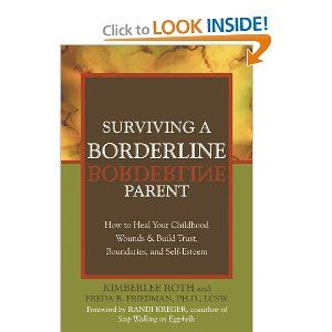 Surviving a Borderline Parent: How to Heal Your Childhood Wounds and Build Trust, Boundaries, and Self-Esteem by Kimberlee Roth, Freda B. Friedman, Randi Kreger. For adult children of abusive mothers with borderline personality disorder. This is the best book I've found on the subject yet. It is a GREAT book!