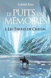 Le puits des mémoires, Tome 3 : Les terres de cristal - Gabriel Katz