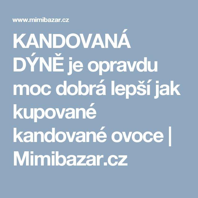 KANDOVANÁ DÝNĚ je opravdu moc dobrá lepší jak kupované kandované ovoce | Mimibazar.cz