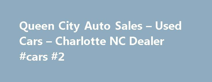 Queen City Auto Sales – Used Cars – Charlotte NC Dealer #cars #2 http://cars.remmont.com/queen-city-auto-sales-used-cars-charlotte-nc-dealer-cars-2/  #used cars dealerships # Queen City Auto Sales – Used Cars, Used Pickup Trucks Charlotte, NC Queen City Auto Sales 3824 N. Tryon St. Charlotte NC 28206 704-333-8550 Charlotte Used Cars, Used Pickup Trucks | Belmont NC Used Cars, Used Pickup Trucks | Charlotte Used Cars, Used Pickup Trucks Charlotte Used Cars, Used Pickup Trucks…The post Queen…