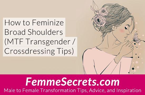 How to Feminize Broad Shoulders (MTF Transgender / Crossdressing Tips): http://feminizationsecrets.com/transgender-crossdressing-shoulders/