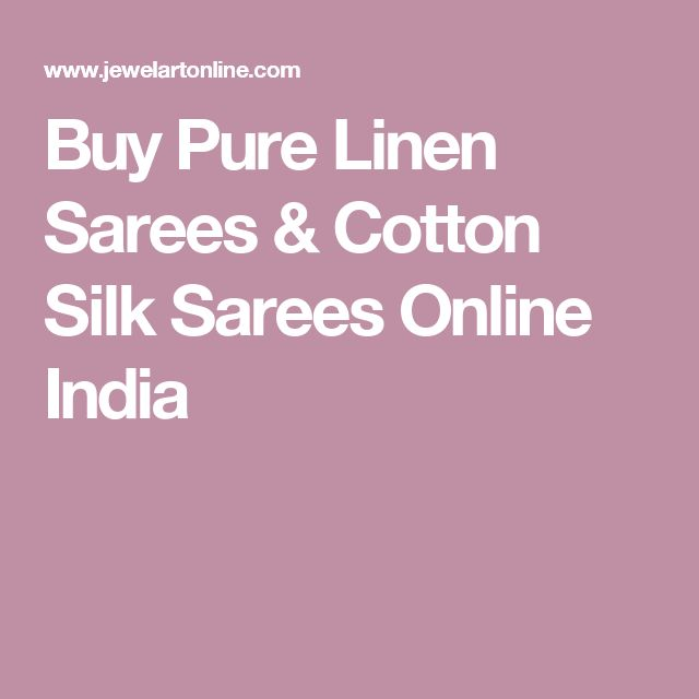 Buy Pure Linen Sarees & Cotton Silk Sarees Online India