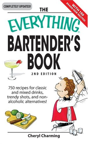 The Everything Bartender's Book: 750 recipes for classic and mixed drinks, trendy shots, and non-alcoholic alternatives (Everything (Cooking)) by Cheryl Charming
