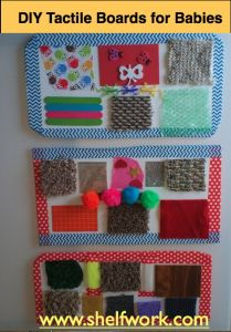 Tactile boards for babies! Make your own tactile boards for babies to help them develop their sense of touch. See instructions: www.shelfwork.com