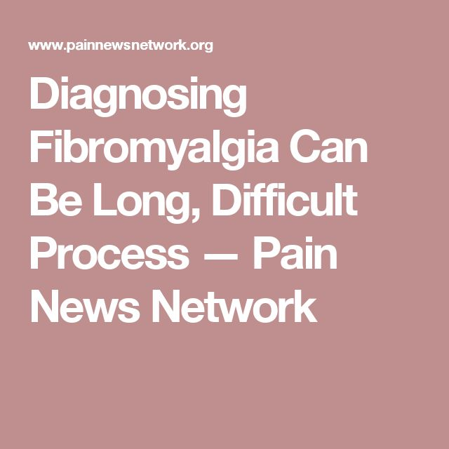 Diagnosing Fibromyalgia Can Be Long, Difficult Process — Pain News Network