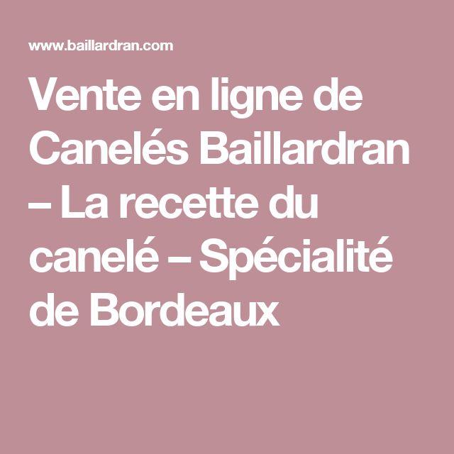 Vente en ligne de Canelés Baillardran – La recette du canelé – Spécialité de Bordeaux
