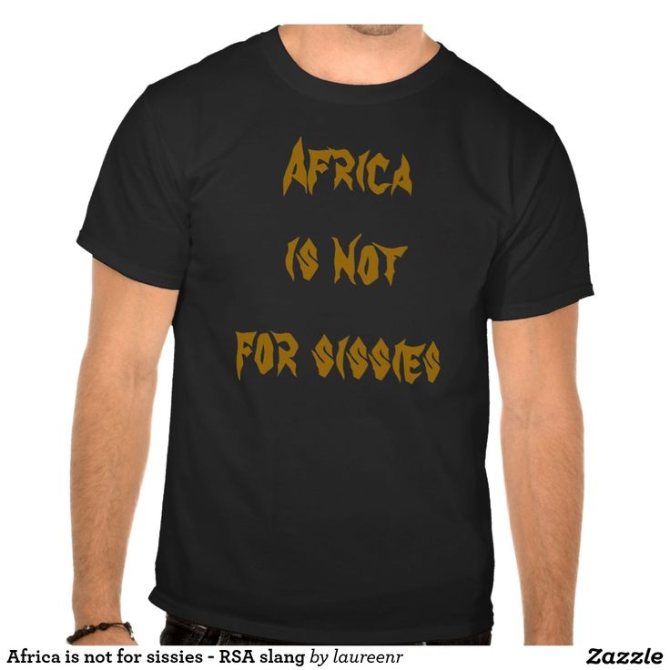 Africa is not for sissies - RSA slang Shirt