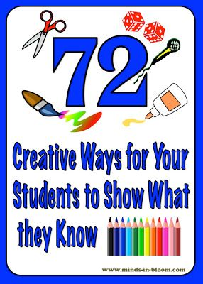 72 Creative Ways for Students to Show What They Know!