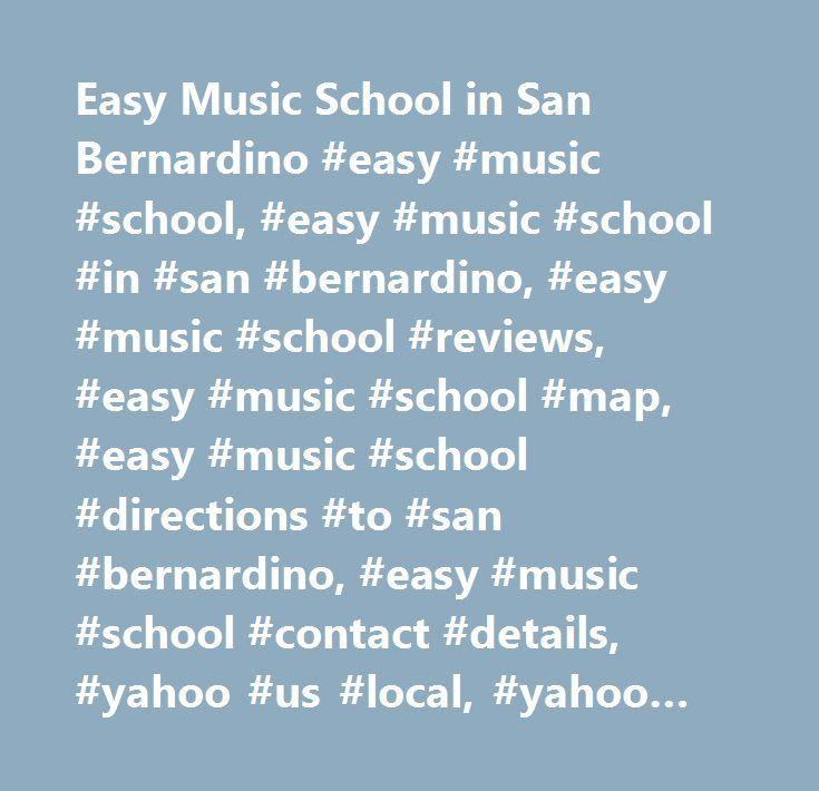 Easy Music School in San Bernardino #easy #music #school, #easy #music #school #in #san #bernardino, #easy #music #school #reviews, #easy #music #school #map, #easy #music #school #directions #to #san #bernardino, #easy #music #school #contact #details, #yahoo #us #local, #yahoo #us, #yahoo #local, #easy #music #school #phone #number, #easy #music #school #address…