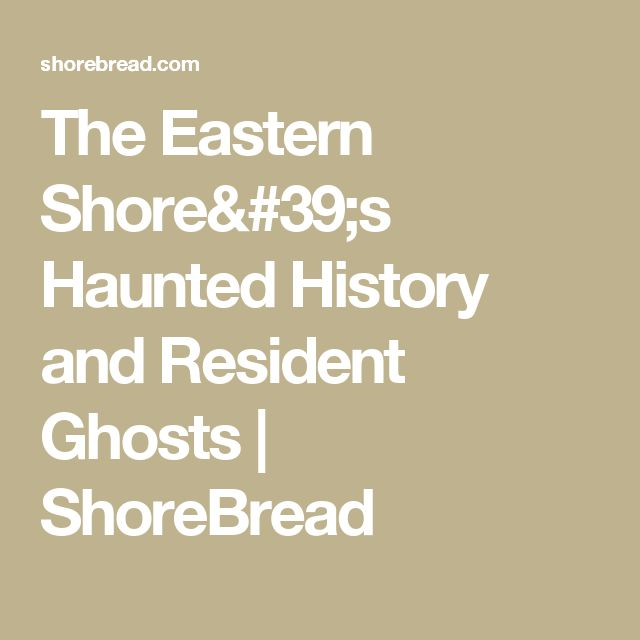 The Eastern Shore's Haunted History and Resident Ghosts | ShoreBread