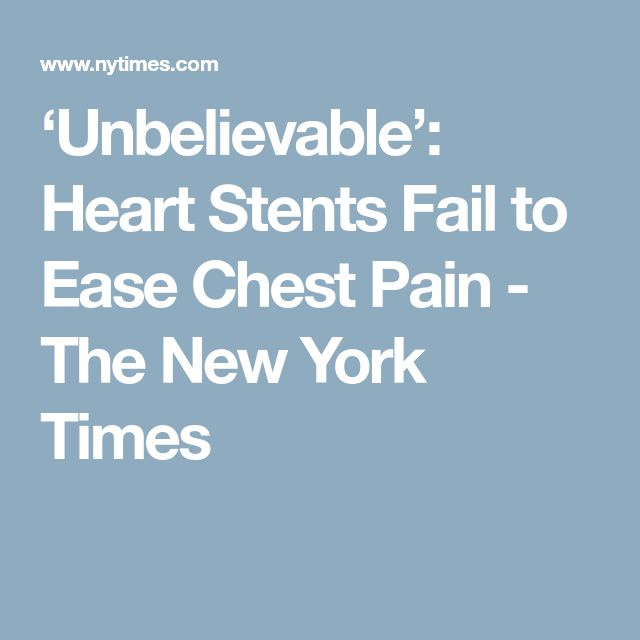 'Unbelievable': Heart Stents Fail to Ease Chest Pain - The New York Times