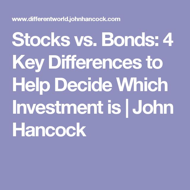 Stocks vs. Bonds: 4 Key Differences to Help Decide Which Investment is | John Hancock