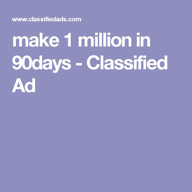 make 1 million in  90days - Classified Ad